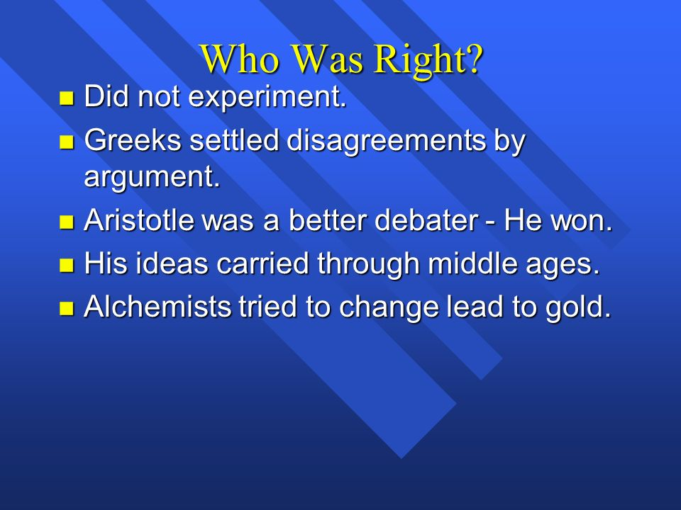 Who Was Right Did not experiment.