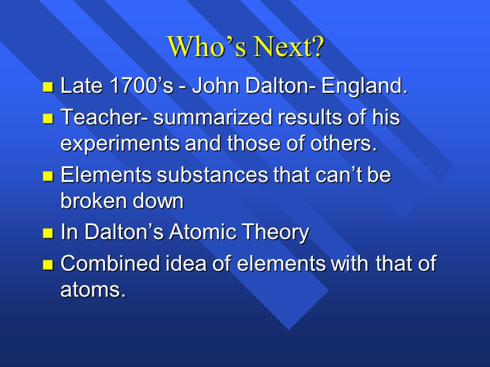 Who's Next Late 1700's - John Dalton- England.