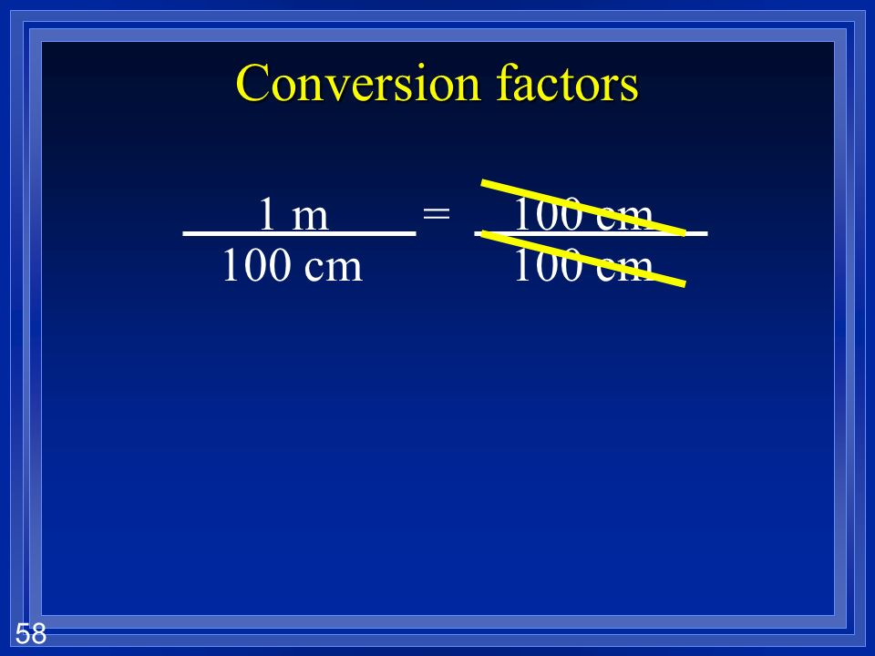 Conversion factors 100 cm 1 m = 100 cm
