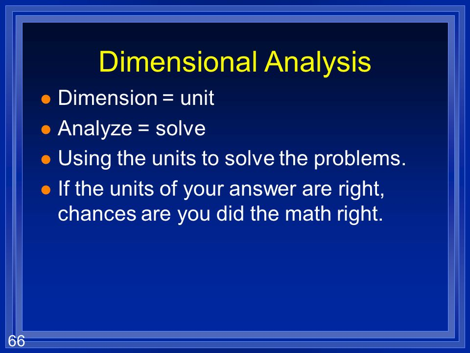 Dimensional Analysis Dimension = unit Analyze = solve
