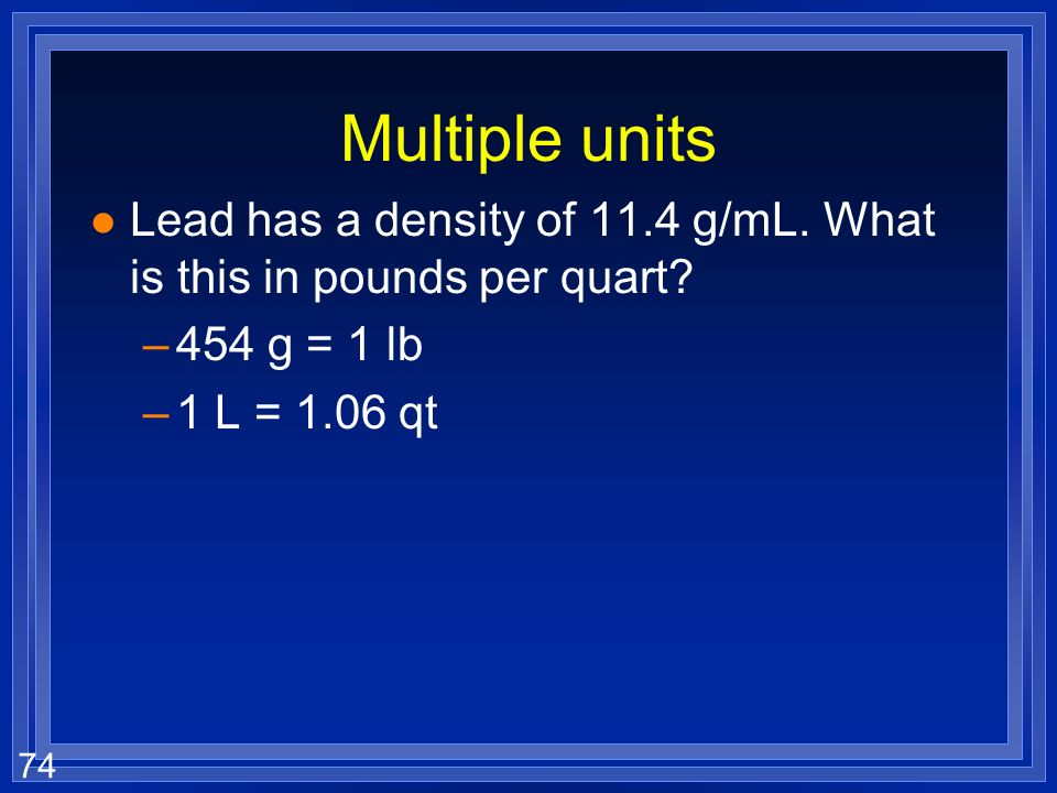 Multiple units Lead has a density of 11.4 g/mL. What is this in pounds per quart.