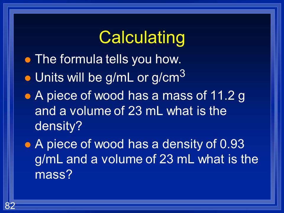 Calculating The formula tells you how. Units will be g/mL or g/cm3
