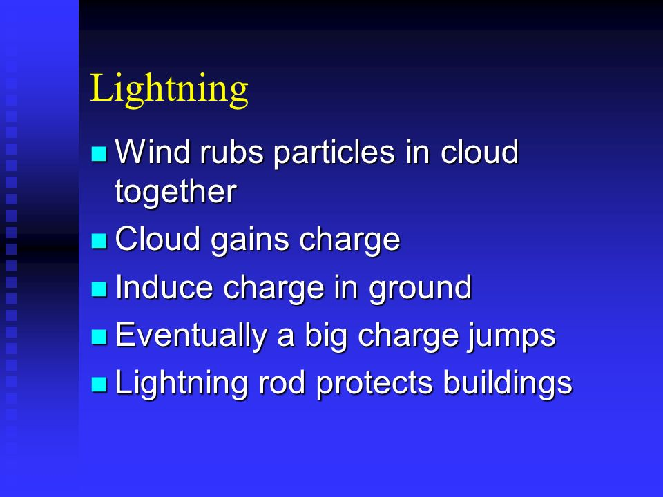 Lightning Wind rubs particles in cloud together Cloud gains charge