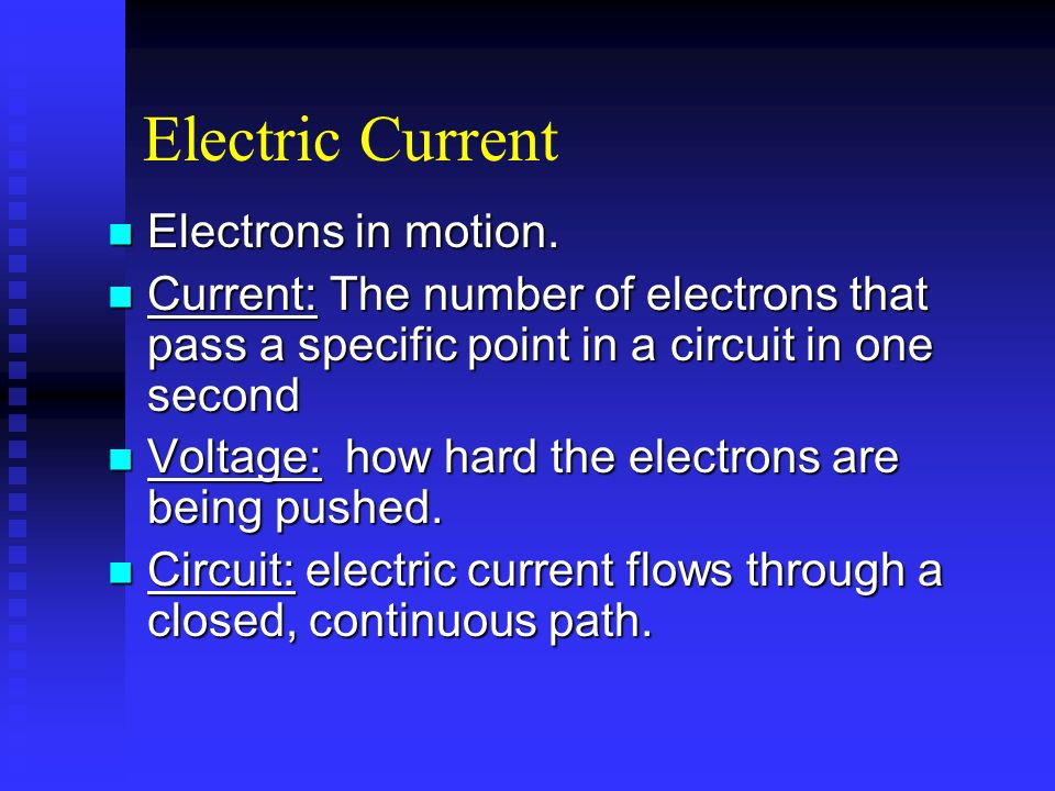 Electric Current Electrons in motion.