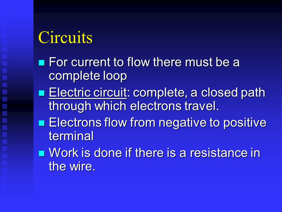 Circuits For current to flow there must be a complete loop