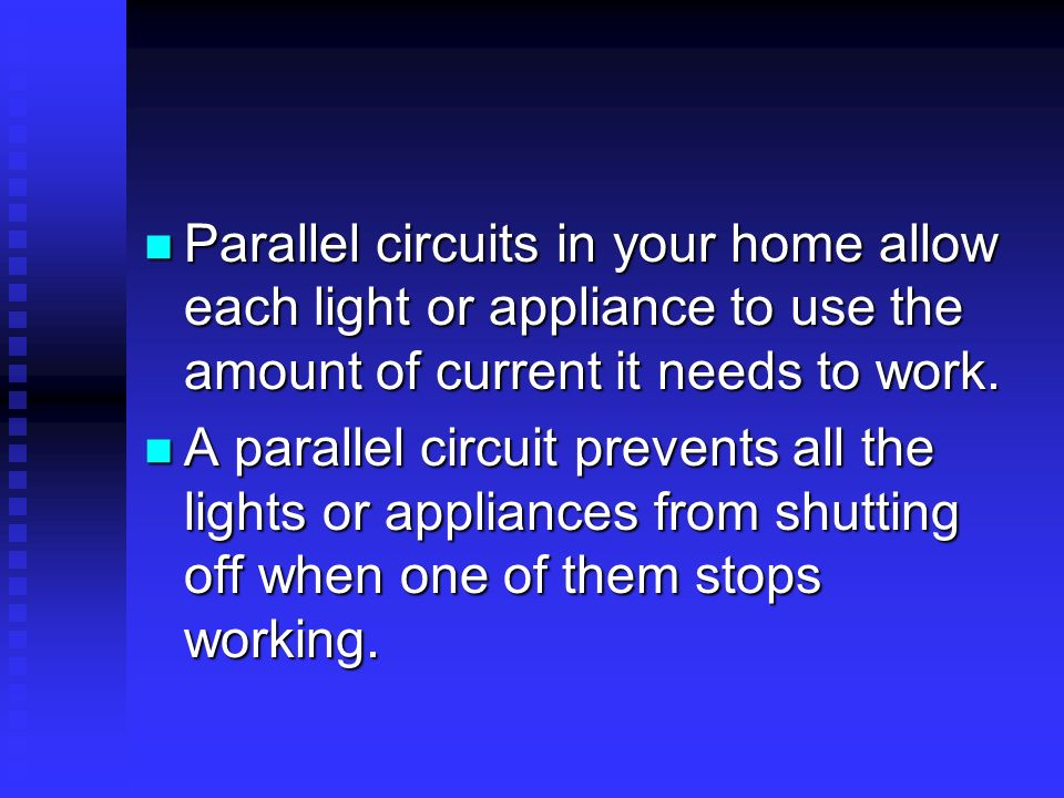 Parallel circuits in your home allow each light or appliance to use the amount of current it needs to work.