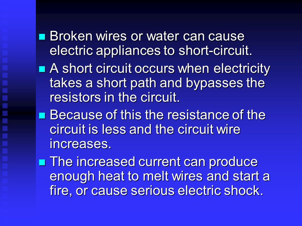 Broken wires or water can cause electric appliances to short-circuit.