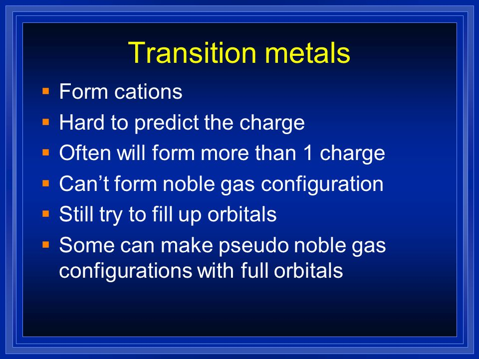 Transition metals Form cations Hard to predict the charge