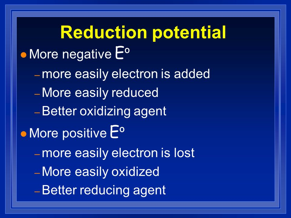 Reduction potential More negative Eº more easily electron is added