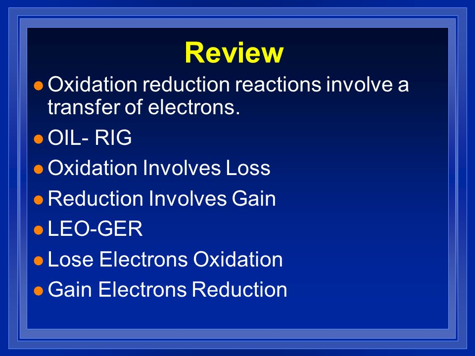 Review Oxidation reduction reactions involve a transfer of electrons.
