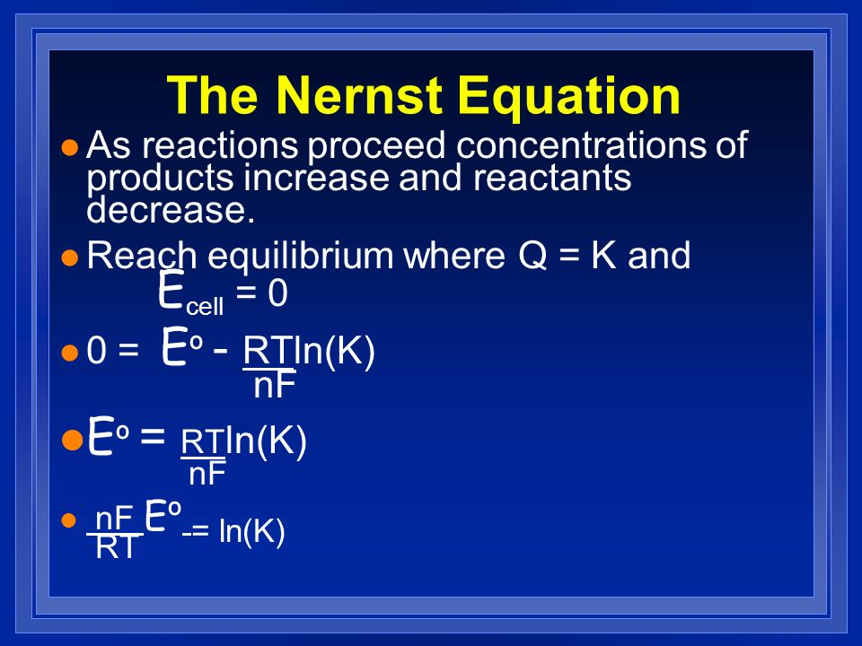 The Nernst Equation Eº = RTln(K) nF