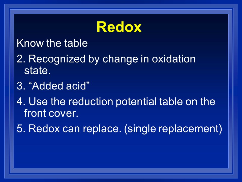 Redox Know the table 2. Recognized by change in oxidation state.