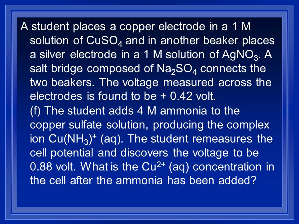 A student places a copper electrode in a 1 M solution of CuSO4 and in another beaker places a silver electrode in a 1 M solution of AgNO3. A salt bridge composed of Na2SO4 connects the two beakers. The voltage measured across the electrodes is found to be volt.