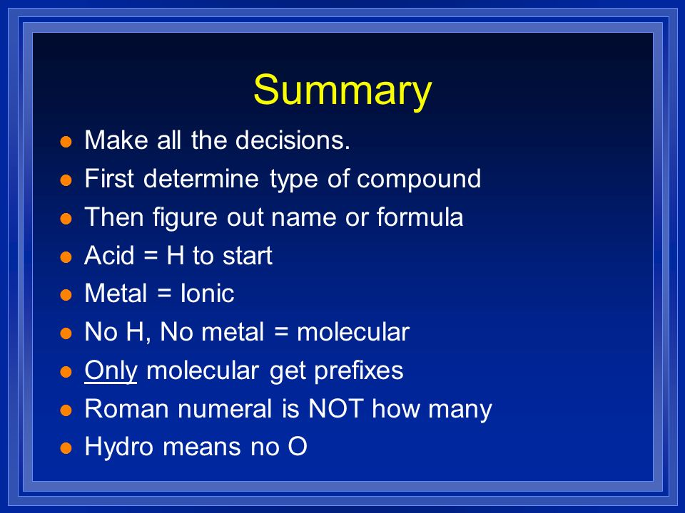 Summary Make all the decisions. First determine type of compound