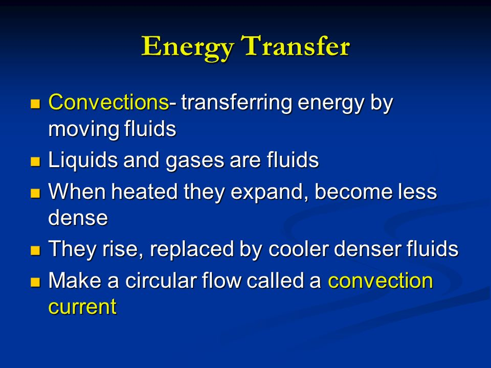 Energy Transfer Convections- transferring energy by moving fluids
