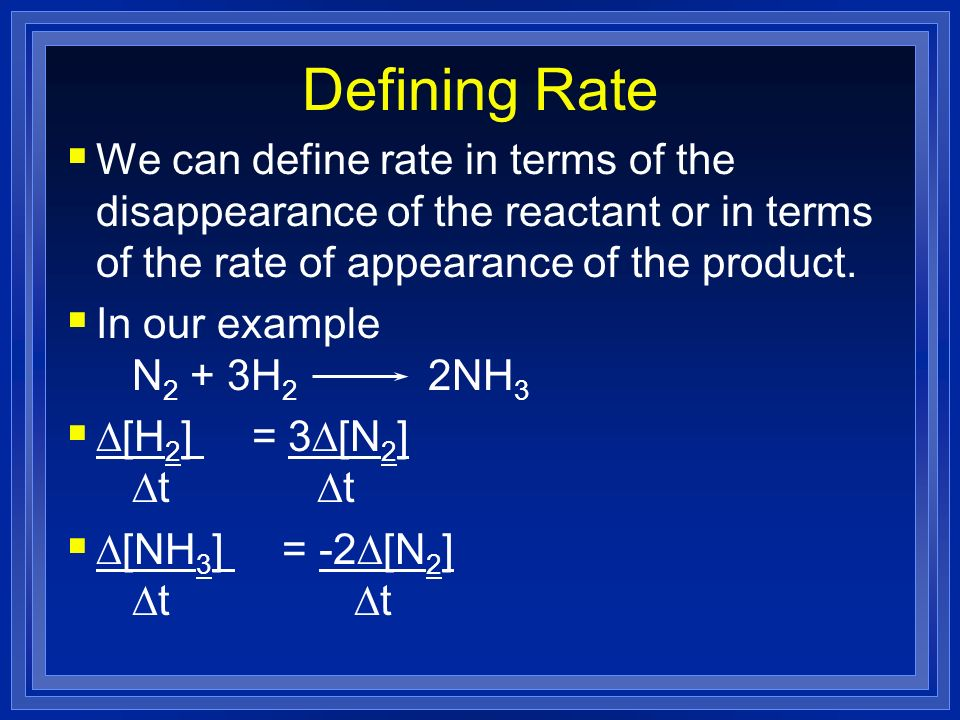 Defining Rate We can define rate in terms of the disappearance of the reactant or in terms of the rate of appearance of the product.
