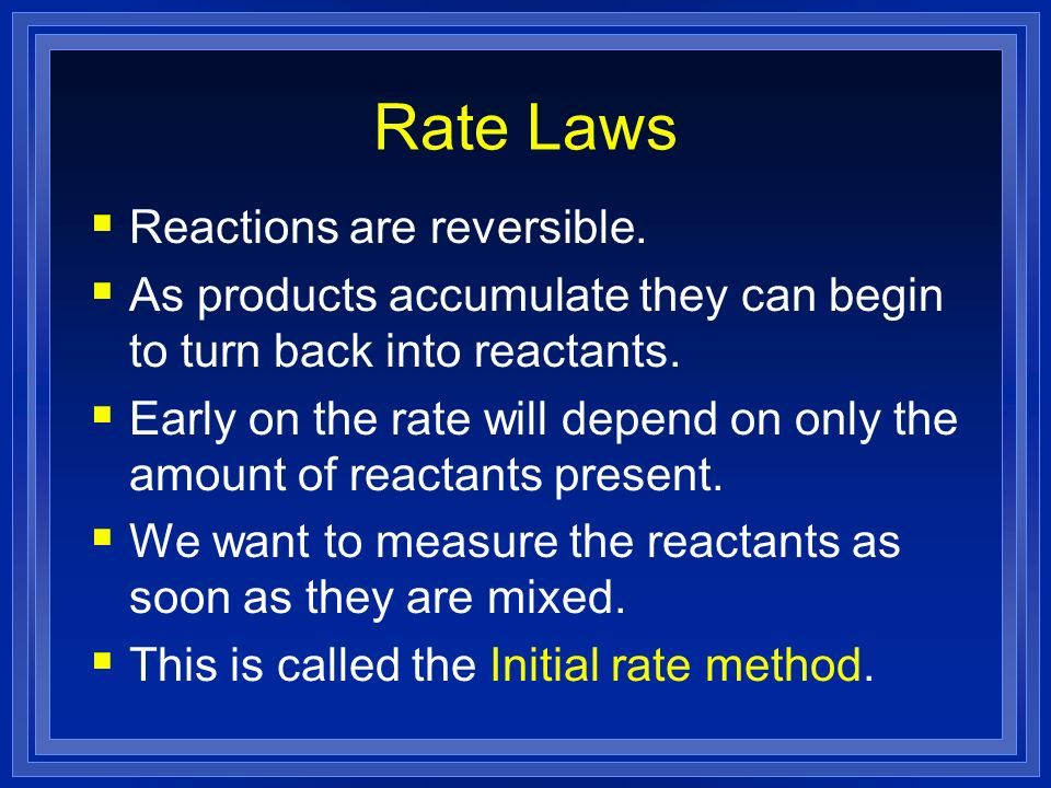 Rate Laws Reactions are reversible.