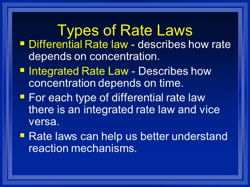 Types of Rate Laws Differential Rate law - describes how rate depends on concentration.