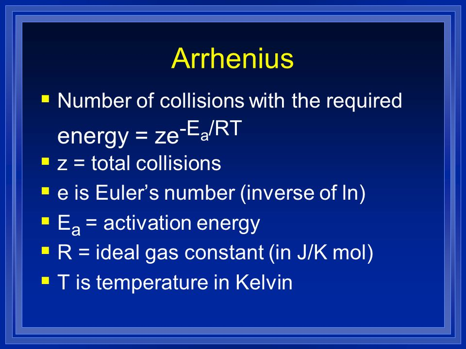 Arrhenius Number of collisions with the required energy = ze-Ea/RT