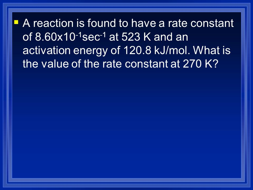 A reaction is found to have a rate constant of 8