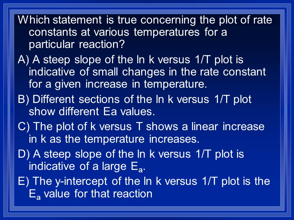 Which statement is true concerning the plot of rate constants at various temperatures for a particular reaction