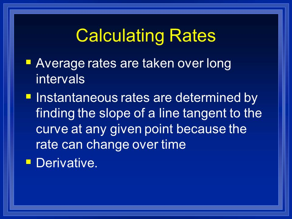 Calculating Rates Average rates are taken over long intervals
