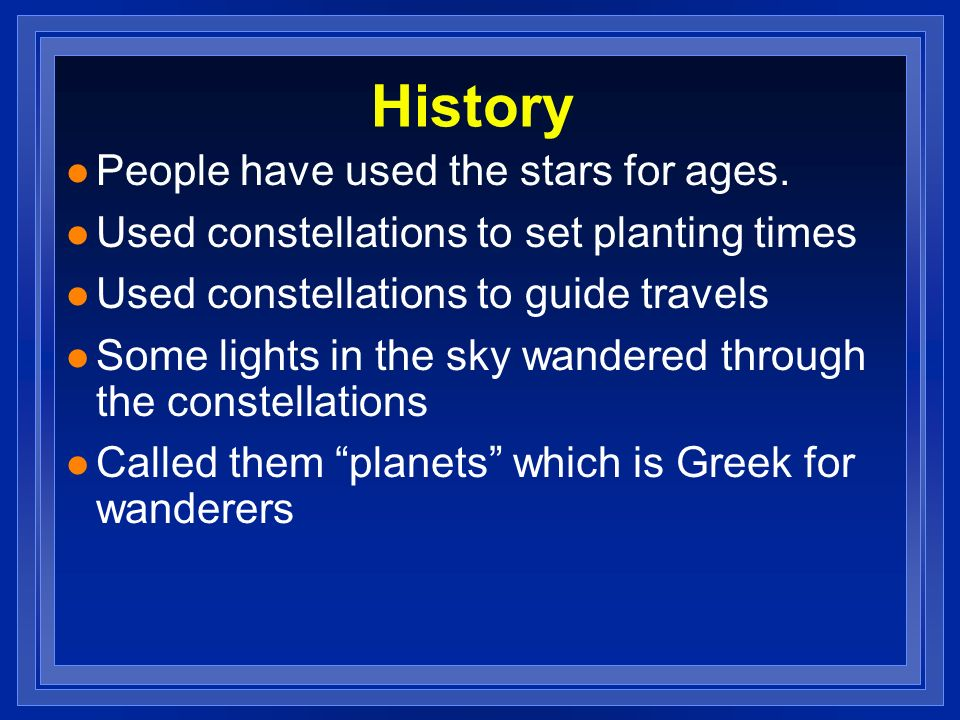 History People have used the stars for ages.