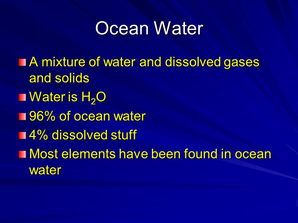 Ocean Water A mixture of water and dissolved gases and solids