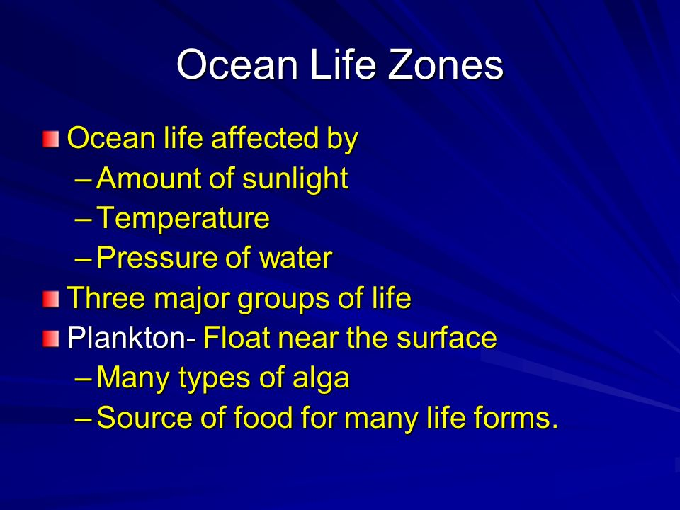 Ocean Life Zones Ocean life affected by Amount of sunlight Temperature