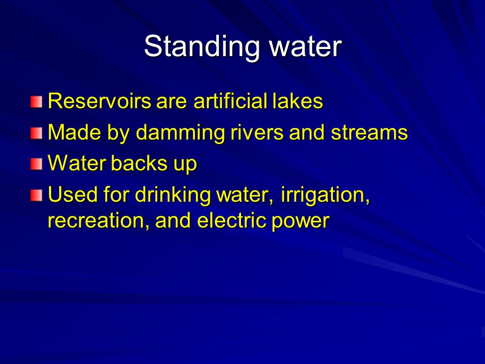 Standing water Reservoirs are artificial lakes