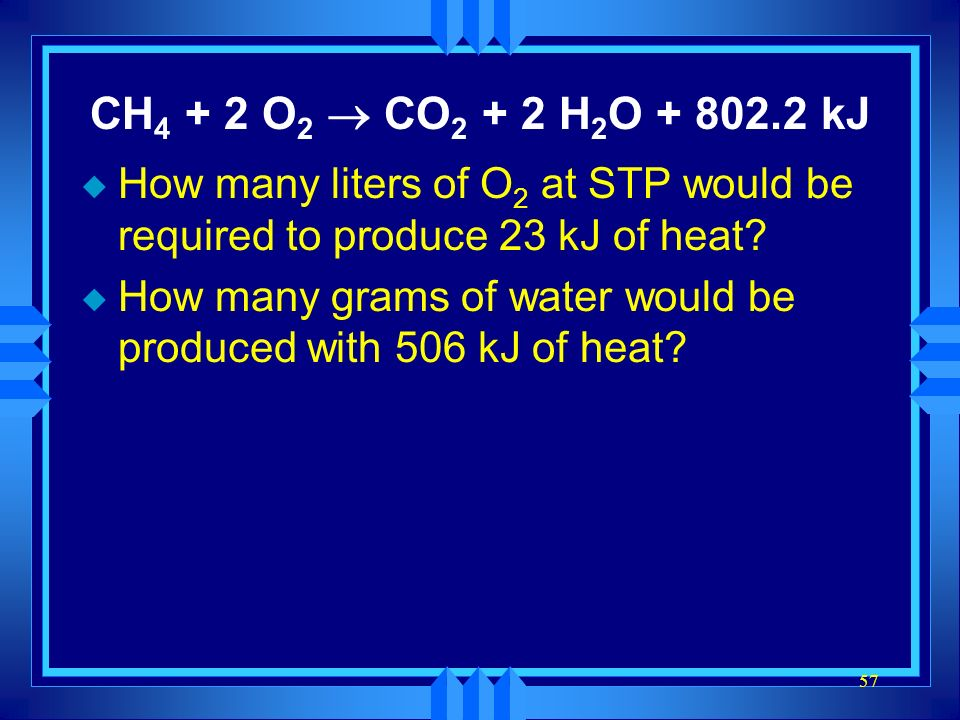 CH4 + 2 O2 ® CO2 + 2 H2O kJ How many liters of O2 at STP would be required to produce 23 kJ of heat