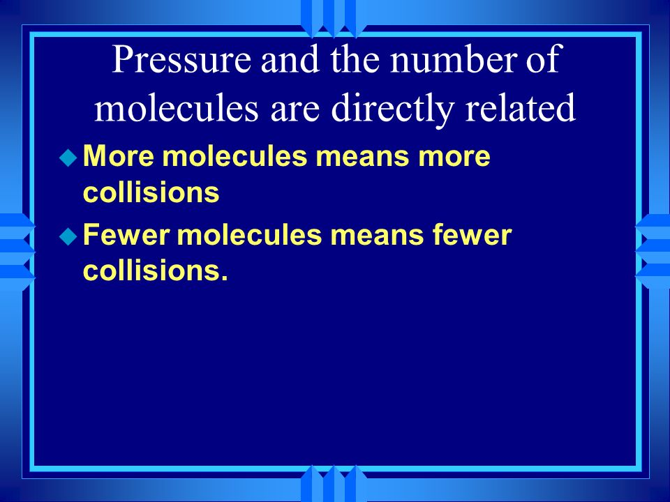 Pressure and the number of molecules are directly related