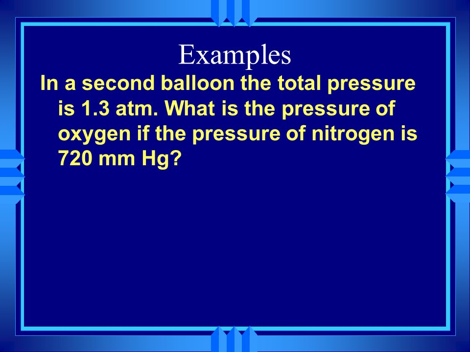 Examples In a second balloon the total pressure is 1.3 atm.