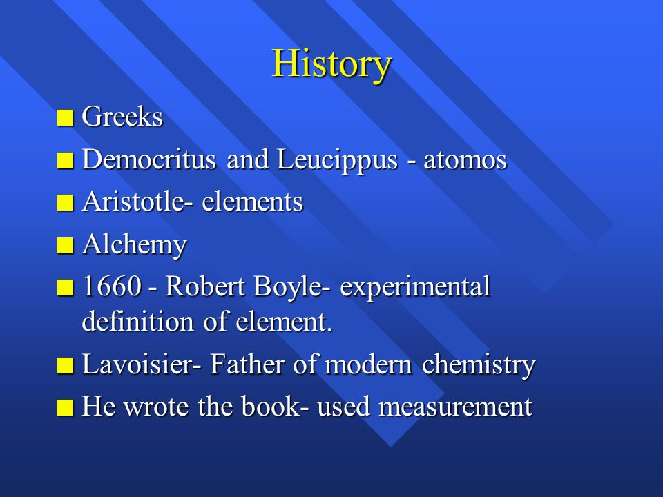 History Greeks Democritus and Leucippus - atomos Aristotle- elements