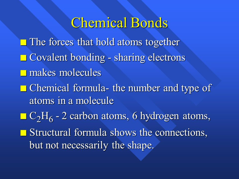 Chemical Bonds The forces that hold atoms together