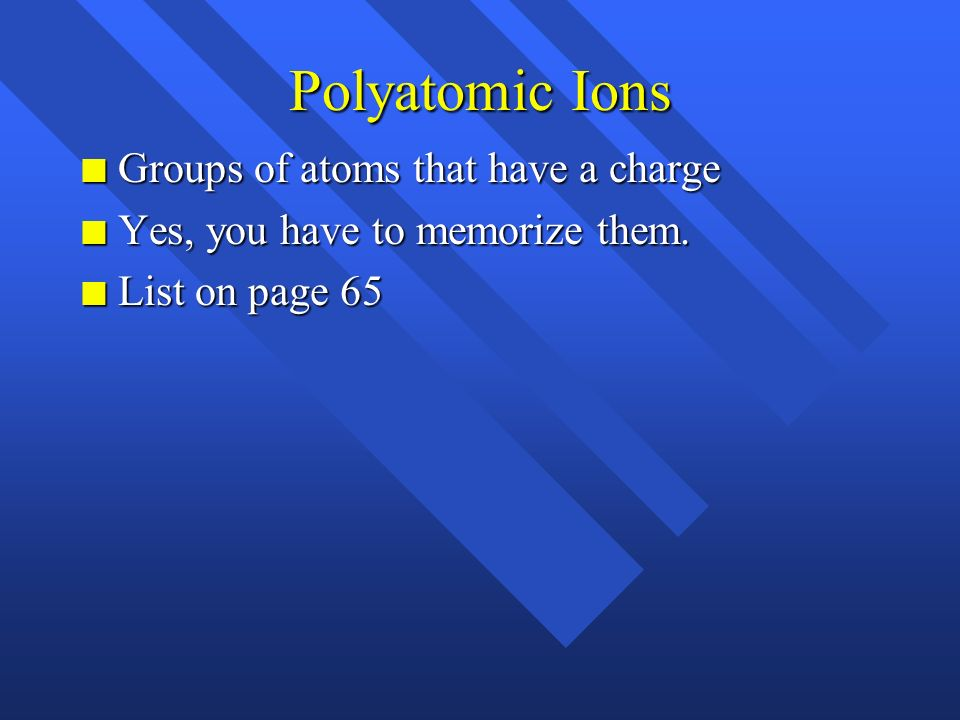 Polyatomic Ions Groups of atoms that have a charge