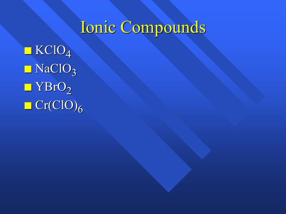 Ionic Compounds KClO4 NaClO3 YBrO2 Cr(ClO)6