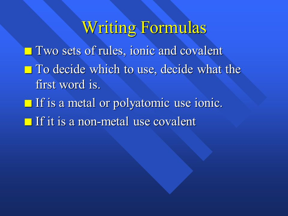 Writing Formulas Two sets of rules, ionic and covalent