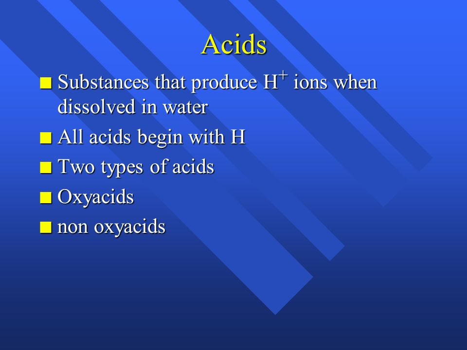 Acids Substances that produce H+ ions when dissolved in water