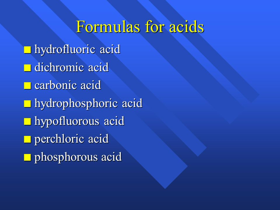 Formulas for acids hydrofluoric acid dichromic acid carbonic acid
