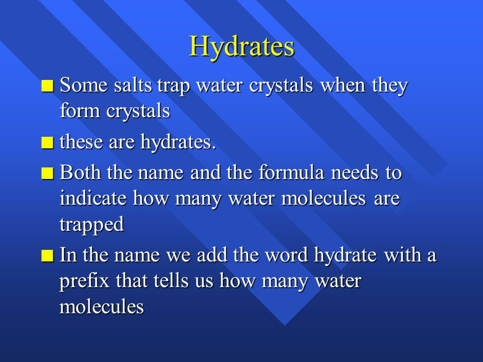 Hydrates Some salts trap water crystals when they form crystals