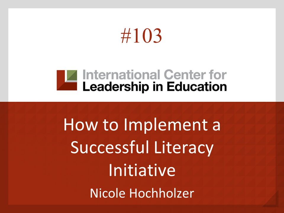 How to Implement a Successful Literacy Initiative Nicole Hochholzer