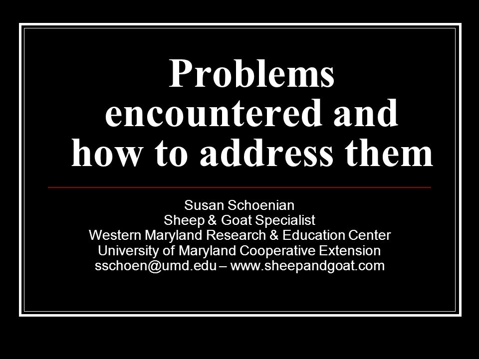 Problems encountered and how to address them