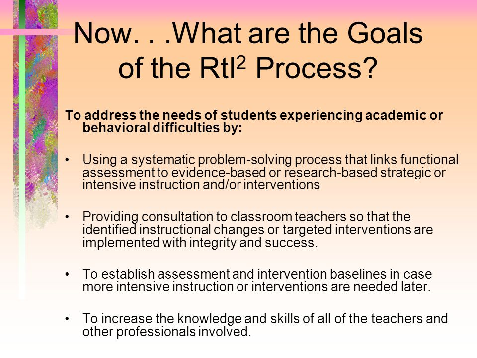Now. . .What are the Goals of the RtI2 Process