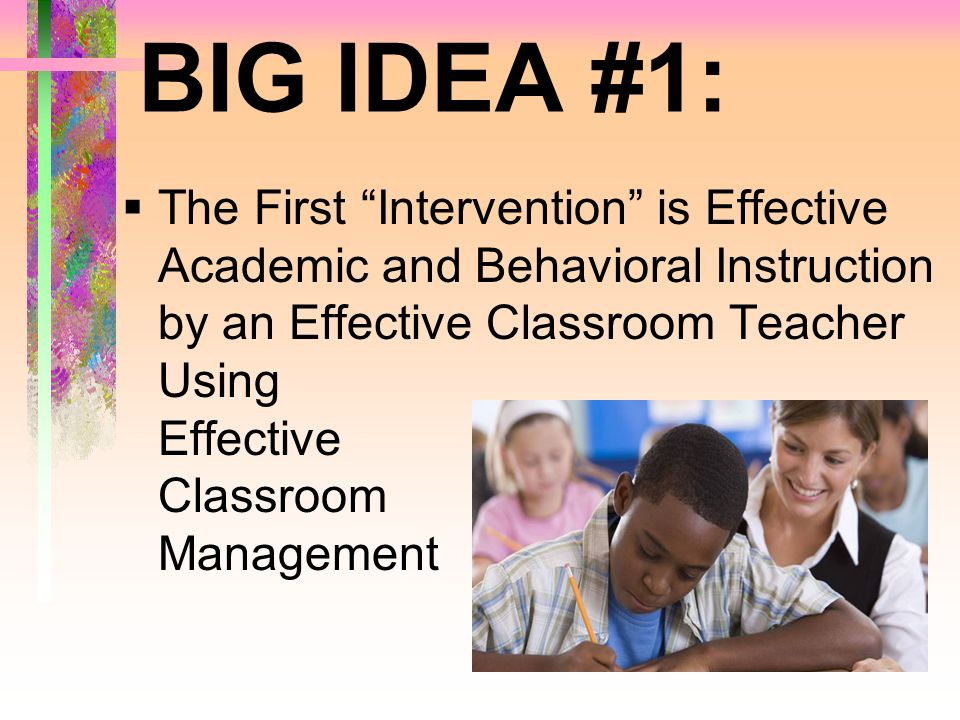 BIG IDEA #1: The First Intervention is Effective
