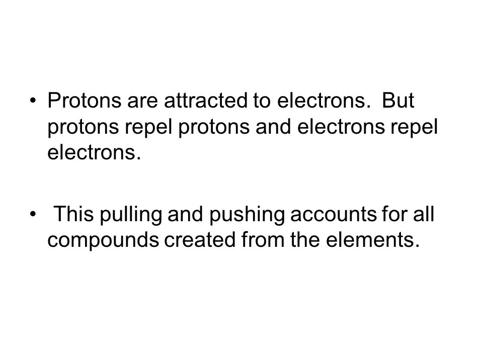 Protons are attracted to electrons
