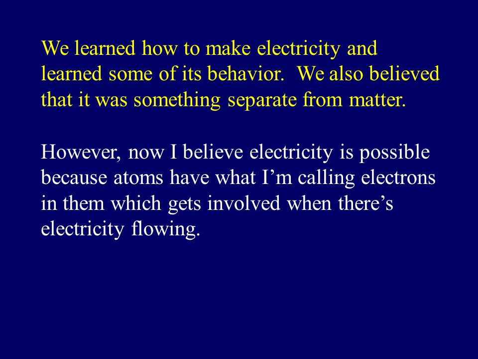 We learned how to make electricity and learned some of its behavior