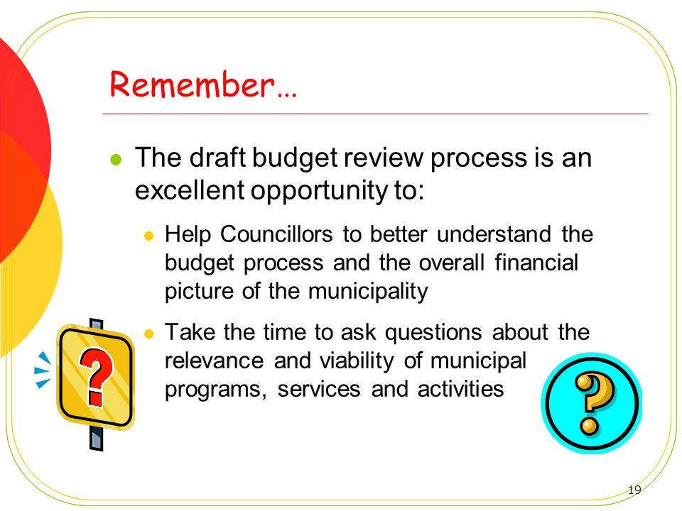 Remember… The draft budget review process is an excellent opportunity to: