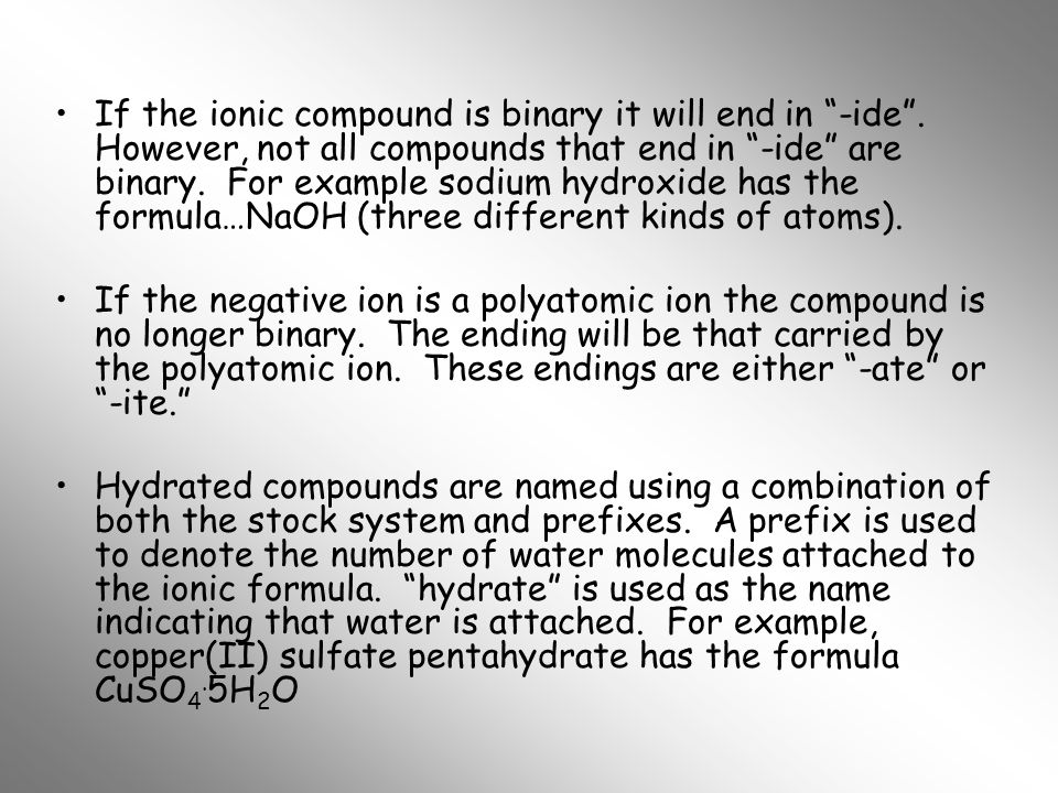 If the ionic compound is binary it will end in -ide