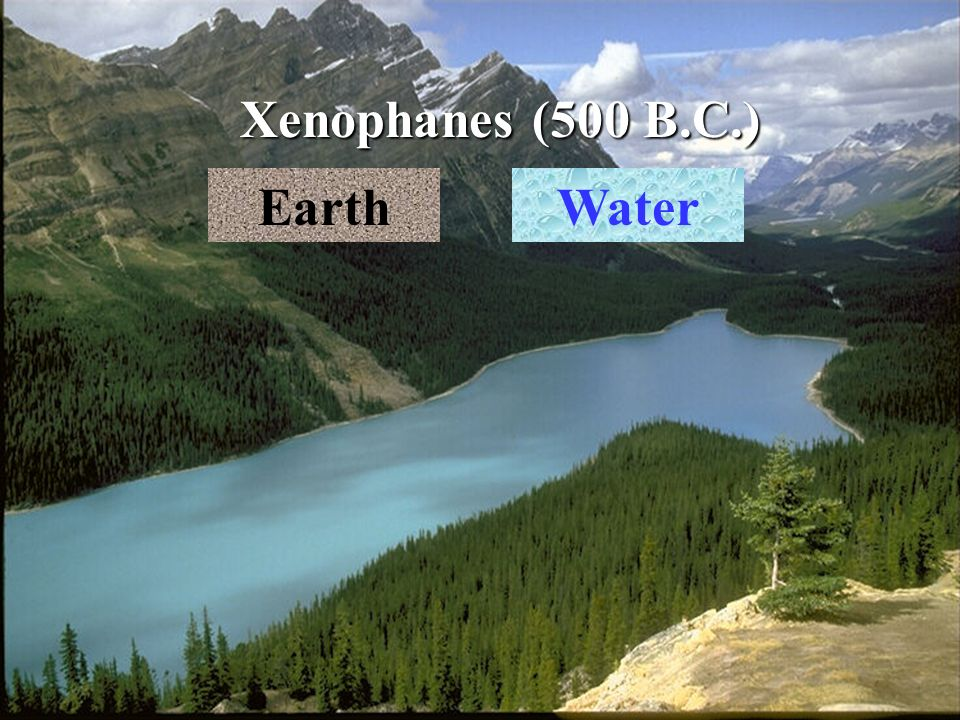 Xenophanes (500 B.C.) Earth Water